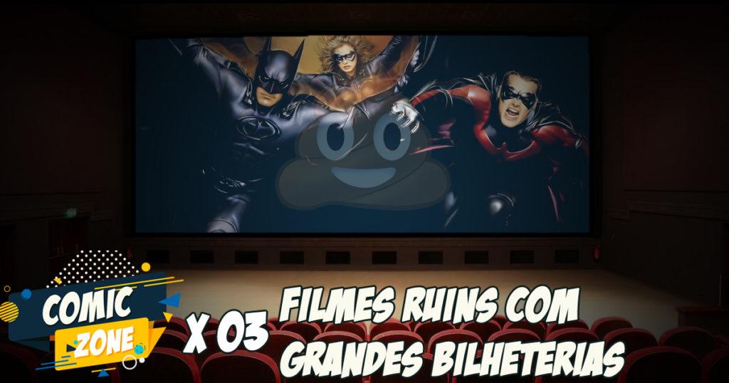 Comic Zone #03 – Filmes ruins com grandes bilheterias