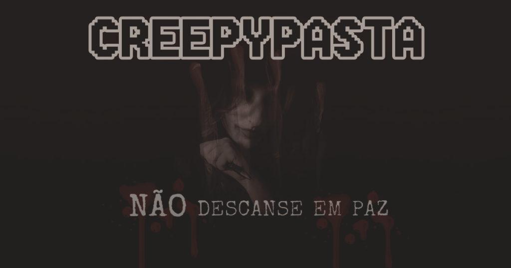 Creepypasta #02 – Não Descanse em Paz