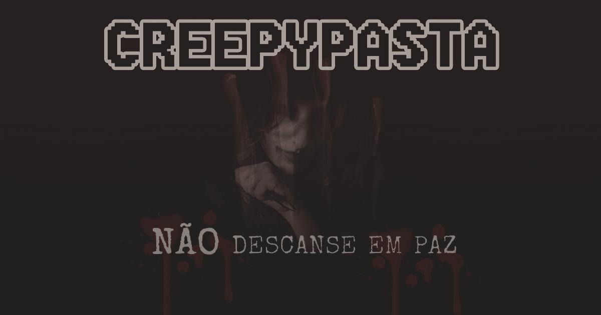 Creepypasta #02 - Não Descanse em Paz