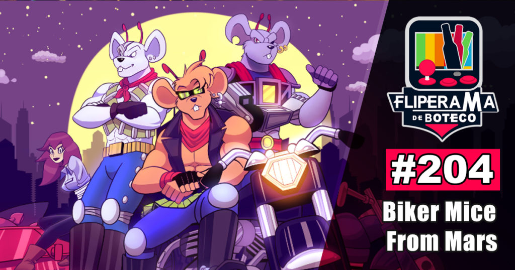 Fliperama de Boteco #204 – Biker Mice from Mars