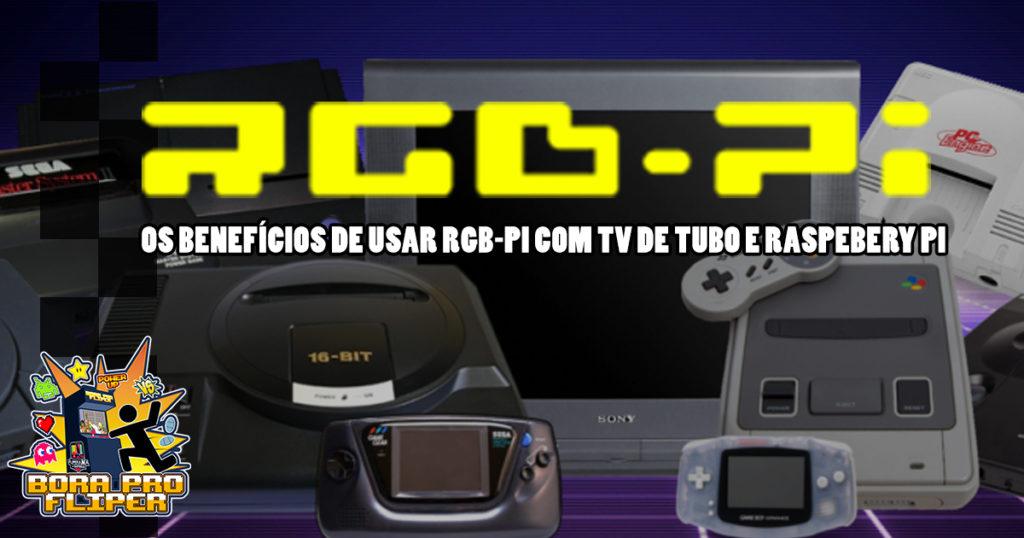 Bora pro Fliper #02 – Os benefícios de usar RGB-pi com TV de Tubo e Raspebery Pi