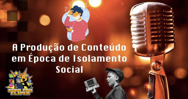 Bora Pro Fliper #04 – A Produção de Conteúdo em Época de Isolamento Social