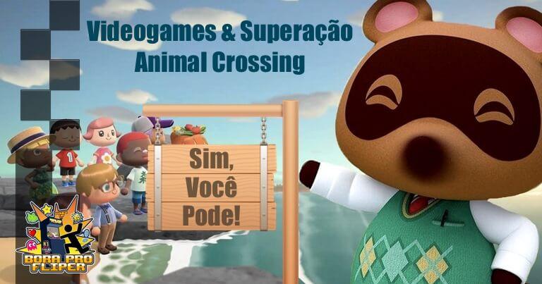 Bora Pro Fliper #05 – Videogames & Superação – Animal Crossing