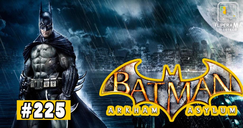 Fliperama de Boteco #225 – Batman Arkham Asylum