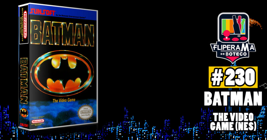 Fliperama de Boteco #230 – Batman: The Video Games (NES)