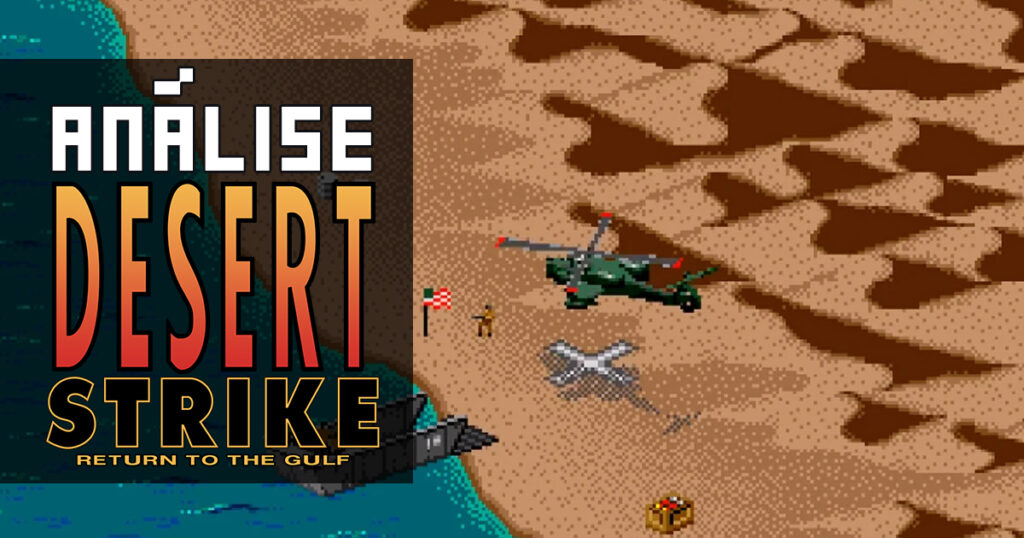 Desert Strike – Return to the Gulf: GET TO THE CHOPPA!!! – Análise