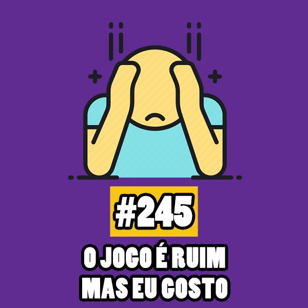 Fliperama de Boteco #245 – O Jogo é Ruim mas eu Gosto (Guilty Pleasure)