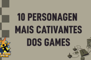 Bora pro Fliper #29 – 10 Personagens mais Cativantes dos Games