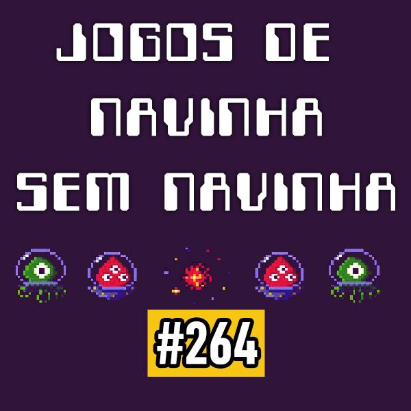 Fliperama de Boteco #264 – Jogos de Navinha sem Navinha