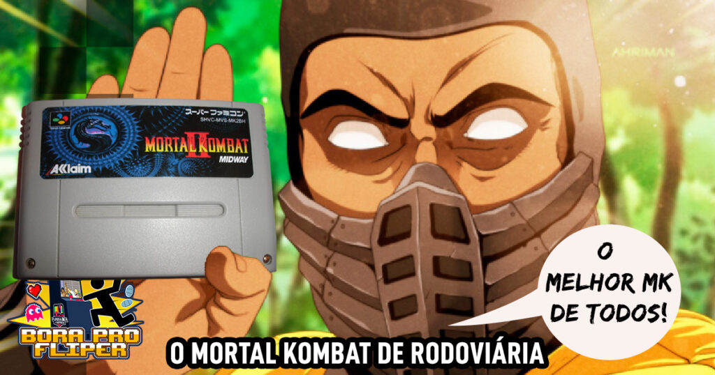 Bora Pro Fliper #038 - Aquele Mortal 2 que dava Fatality no meio da Luta