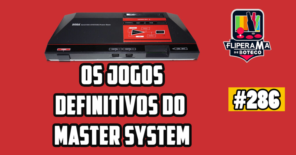 Fliperama de Boteco #286 – Os Jogos Definitivos do Master System
