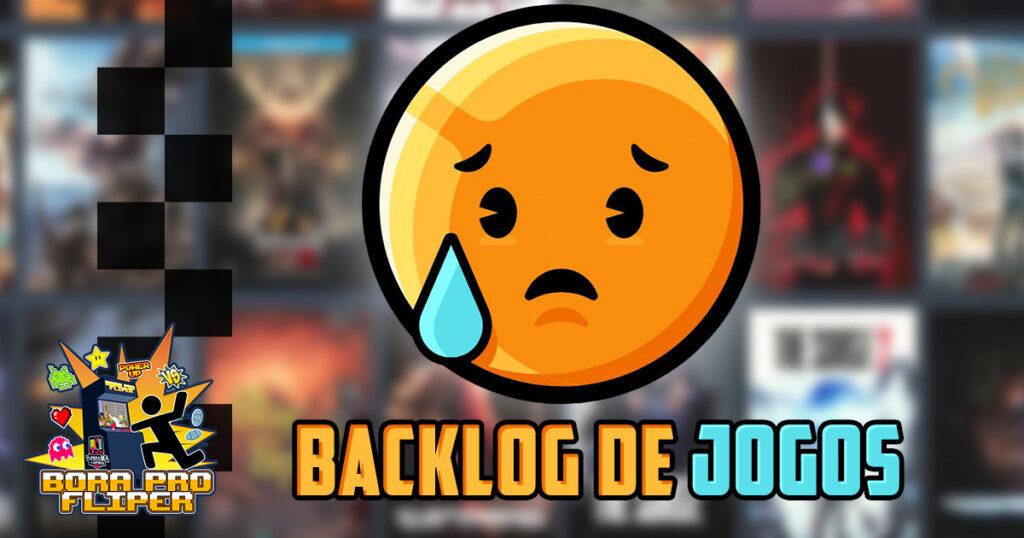 Bora Pro Fliper #41 – Backlog de jogos